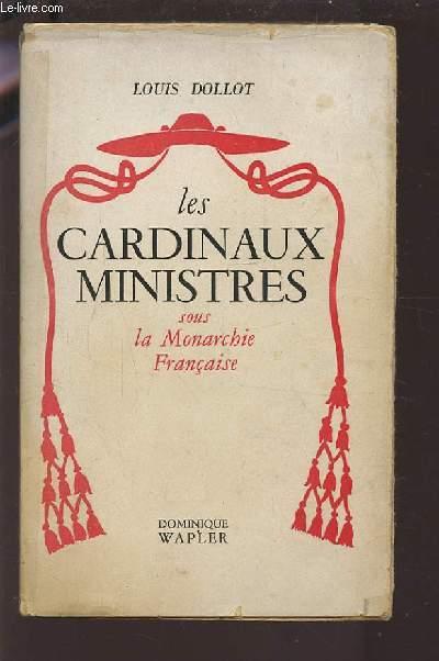 LES CARDINAUX MINISTRES - SOUS LA MONARCHIE FRANCAISE.
