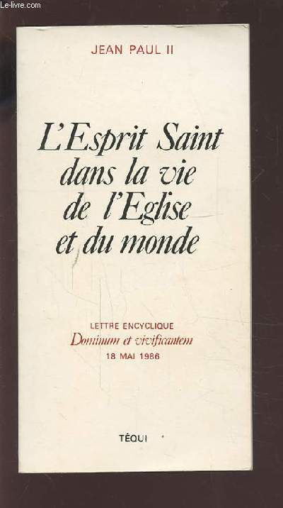 L'ESPRIT SAINT DANS LA VIE DE L'EGLISE ET DU MONDE - LETTRE ENCYCLIQUE DOMINUM ET VIVIFICANTEM - 18 MAI 1986.