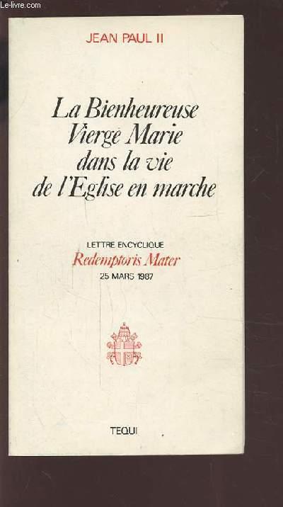 LA BIENHEUREUSE VIERGE MARIE DANS LA VIE DE L'EGLISE EN MARCHE - LETTRE ENCYCLIQUE REDEMPTORIS MATER - 25 MARS 1987.