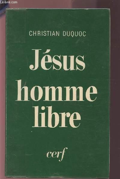 JESUS HOMME LIBRE - ESQUISSE D'UNE CHRISTOLOGIE.