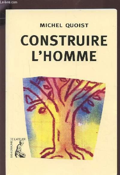 CONSTRUIRE L'HOMME.