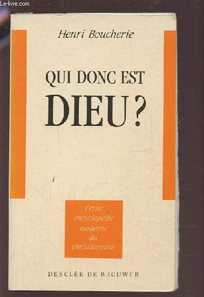 QUI DONC EST DIEU ? - PETITE ENCYCLOPEDIE MODERNE DU CHRISTIANISME.