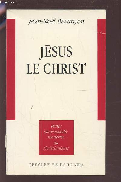 JESUS LE CHRIST - PETITE ENCYCLOPEDIE MODERNE DU CHRISTIANISME.