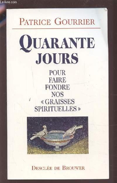 QUARANTE JOURS - POUR FAIRE FONDRE NOS