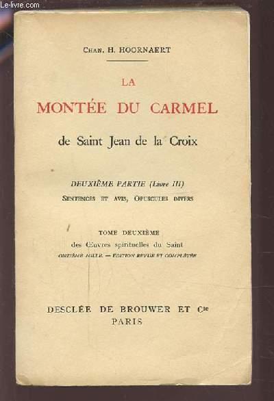 LA MONTEE DU CARMEL DE SAINT JEAN DE LA CROIX - TOME DEUXIEME - DEUXIEME PARTIE (LIVRE III) SENTENCES ET AVIS, OPUSCULES DIVERS.