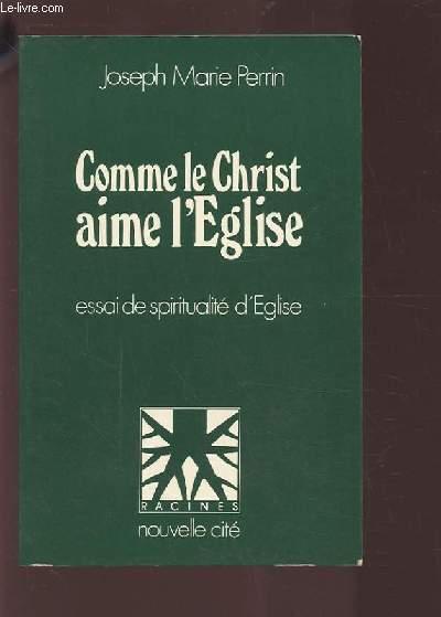 COMME LE CHRIST AIME L'EGLISE - ESSAI DE SPIRITUALITE D'EGLISE.