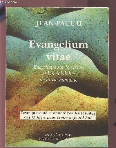 EVANGELIUM VITAE - ENCYCLIQUE SUR LA VALEUR ET L'INVIOLABILITE DE LA VIE HUMAINE.