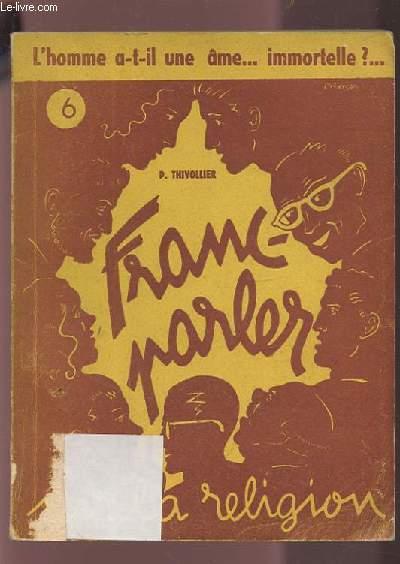 FRANC-PARLER SUR LA RELIGION - N°6 : L'HOMME A-T-IL UNE AME ? IMMORTELLE ?.