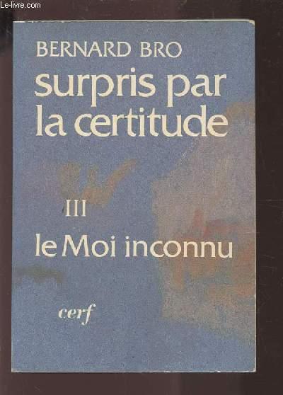 SURPRIS PAR LA CERTITUSE - TOME 3 : LE MOI INCONNU.