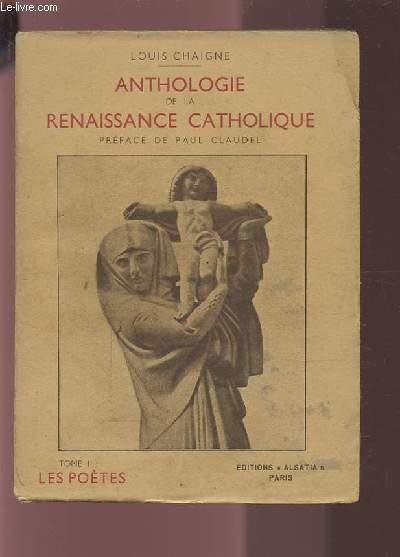 ANTHOLOGIE DE LA RENAISSANCE CATHOLIQUE - TOME I : LES POETES.