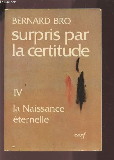 SURPRIS PAR LA CERTITUDE - IV : LA NAISSANCE ETERNELLE.