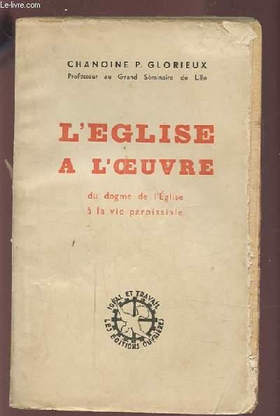 L'EGLISE A L'OEUVRE DU DOGME DE L'EGLISE A LA VIE PAROISSIALE.