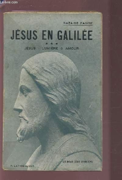 JESUS EN GALILEE - TOME 3 - JESUS / LUMIERE / AMOUR.