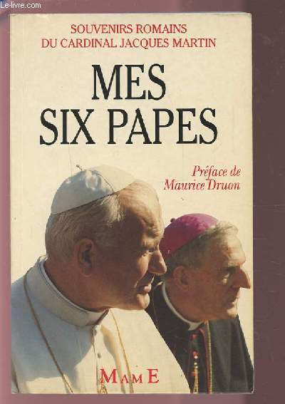MES SIX PAPES - SOUVENIRS ROMAINS DU CARDINAL JACQUES MARTIN.