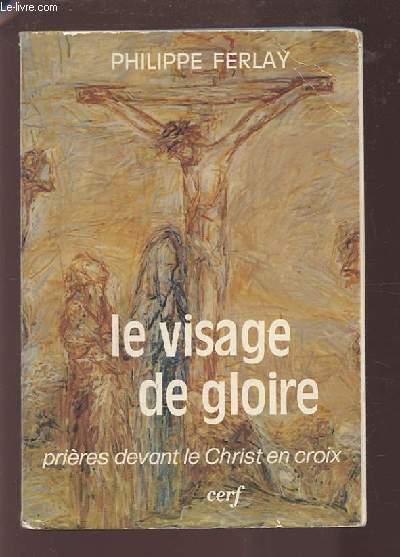 LE VISAGE DE GLOIRE - PRIERES DEVANT LE CHRIST EN CROIX.