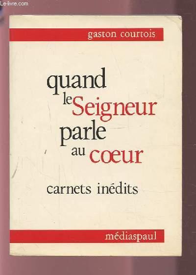 QUAND LE SEIGNEUR PARLE AU COEUR - CARNETS INEDITS.