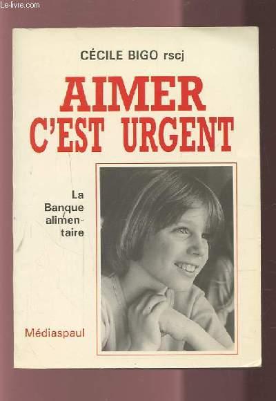 AIMER C'EST URGENT - LA BANQUE ALIMENTAIRE.