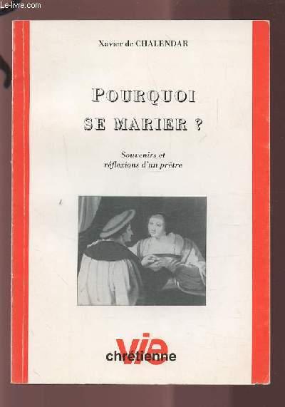 POURQUOI SE MARIER ? - SOUVENIRS ET REFLEXIONS D'UN PRETRE.