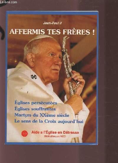 AFFERMIS TES FRERES - EGLISES PERSECUTEES / EGLISES SOUFFRANTES / MARTYRS DU XX° SIECLE / LE SENS DE LA CROIX AUJOURD'HUI