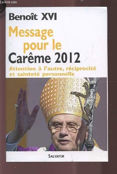 MESSAGE POUR LE CAREME 2012 - ATTENTION A L'AUTRE, RECIPROCITE ET SAINTETE PERSONNELLE.