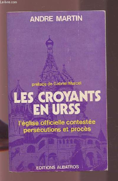 LES CROYANTS EN URSS - L'EGLISE OFFICIELLE CONTESTEE PERSECUTIONS ET PROCES.