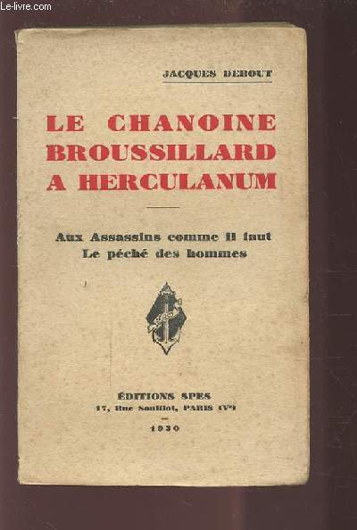 LE CHANOINE BROUSSILLARD A HERCULANUM - AUX ASSASSSINS COMME IL FAUT / LE PECHE DES HOMMES.