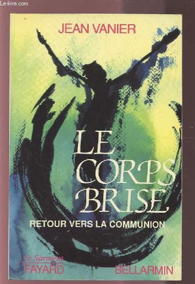 LE CORPS BRISE - RETOUR VERS LA COMMUNION.
