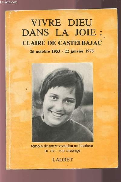 VIVRE DIEU DANS LA JOIE : CLAIRE DE CASTELBAJAC - 26 OCTOBRE 1953 - 22 JANVIER 1975.