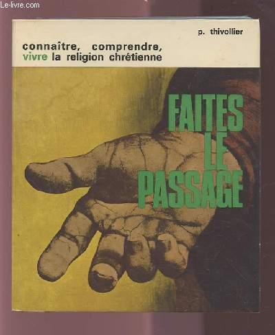 FAITES LE PASSAGE ! - CONNAITRE / COMPRENDRE / VIVRE LA RELIGION CHRETIENNE.