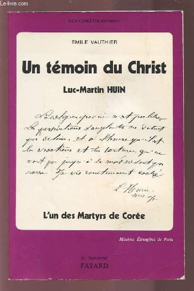 UN TEMOIN DU CHRIST - LUC MARTIN HUIN - L'UN DES MARTYRS DE COREE.
