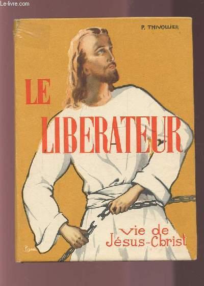 LE LIBERATEUR - VIE DE JESUS CHRIST.