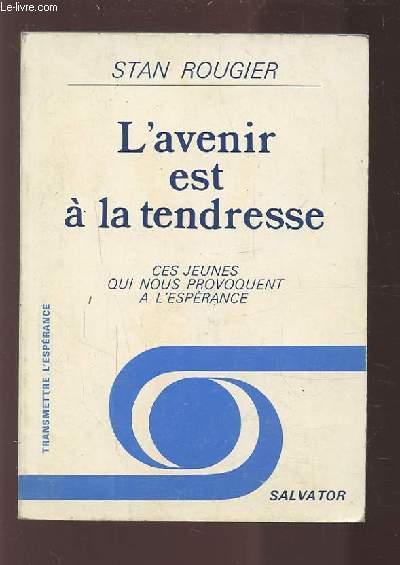 L'AVENIR EST A LA TENDRESSE - CES JEUNES QUI NOUS PROVOQUENT A L'ESPERANCE.