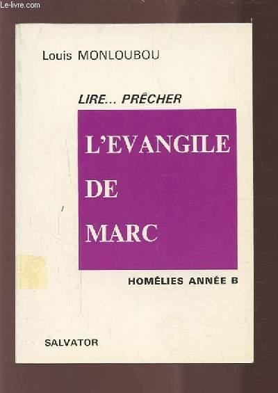 LIRE PRECHER L'EVANGILE DE MARC - HOMELIES ANNEE B.