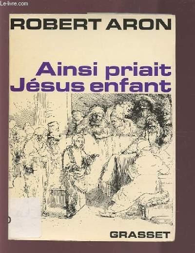AINSI PRIAIT JESUS ENFANT.