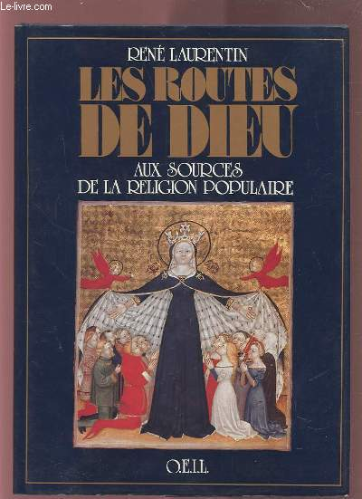 LES ROUTES DE DIEU - AUX SOURCES DE LA RELIGION POPULAIRE - PELERINAGES SANCTUAIRES APPARITIONS.