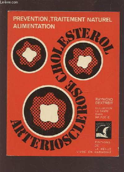 CHOLESTEROL ET ARTERIOSCLEROSE - PREVENTION / TRAITEMENT NATUREL / ALIMENTATION.