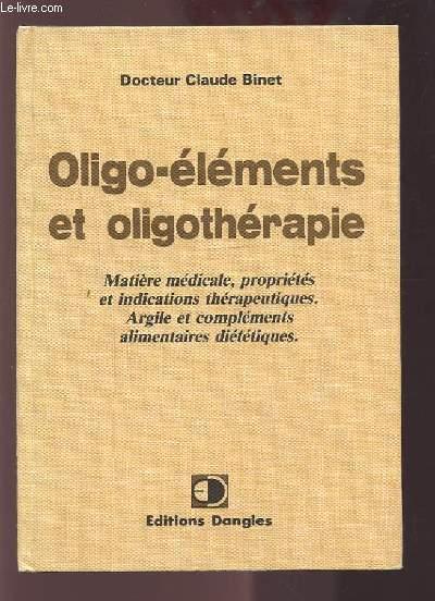 OLIGO-ELEMENTS ET OLIGOTHERAPIE - MATIERE MEDICALE, PROPRIETES ET INDICATIONS THERAPEUTIQUES. ARGILE ET COMPLEMENTS ALIMENTAIRES DIETETIQUES.