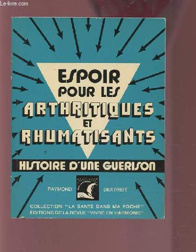 ESPOIR POUR LES ARTHRITIQUES ET RHUMATISANTS - HISTOIRE D'UNE GUERISON.