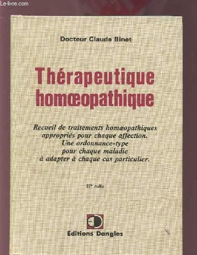 THERAPEUTIQUE HOMOEOPATHIQUE - RECUEIL DE TRAITEMENTS HOMOEOPATHIQUES APPROPRIES POUR CHAQUE AFFECTION - UNE ORDONNANCE TYPE POUR CHAQUE MALADIE A ADAPTER A CHAQUE CAS PARTICULIER.