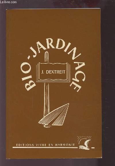 BIOJARDINAGE - CULTURE DU SOL SELON LES METHODES BIOLOGIQUES - LE JARDIN POTAGER / LE VERGER / LE JARDIN D'AGREMENT.