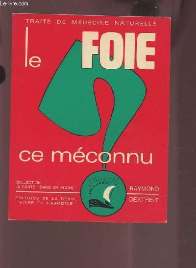 LE FOIE, CE MECONNU - LES TROUBLES DUS A SON DEREGLEMENTS COMMENT LES RECONNAITRE ET Y REMEDIER PAR LE RECOURS AUX FACTEURS CURATIFS NATURELS.