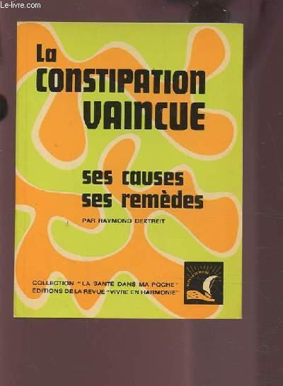 LA CONSTIPATION VAINCUE - SES CAUSES / SES REMEDES / NATURELS / LES PLANTES / LA CULTURE PHYSIQUE / L'ALIMENTATION.