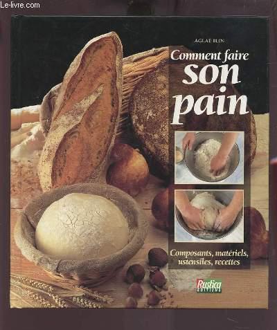 COMMENT FAIRE SON PAIN - COMPOSANTS, MATERIELS, USTENSILES, RECETTES.