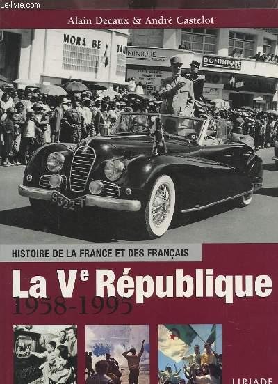 LA V° REPUBLIQUE 1958-1995 - HISTOIRE DE LA FRANCE ET DES FRANCAIS.