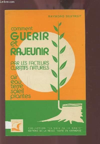 COMMENT GUERIR ET RAJEUNIR PAR LES FACTEURS CURATIFS NATURELS - AIR / EAU / TERRE / SOLEIL / PLANTES.