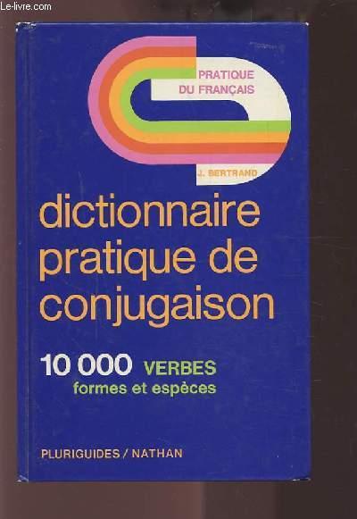 DICTIONNAIRE PRATIQUE DE CONJUGAISON - 10 000 VERBES FORMES ET ESPECES.