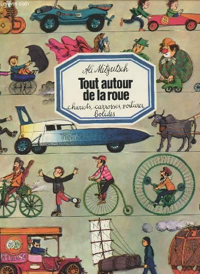 ALI MITGUTSCH TOUT AUTOUR DE LA ROUE - CHARIOT, CAROSSES, VOITURES, BOLIDES.