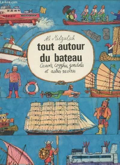 ALI MITGUTSCH TOUT AUTOUR DE LA ROUE - CANOES, COGGHES, GONDOLES ET AUTRES NAVIRES.