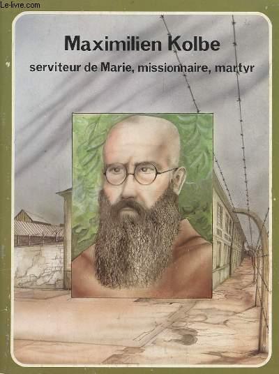 MAXIMILIEN KOLBE - SERVITEUR DE MARIE, MISSIONNAIRE, MARTYR.
