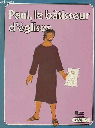 PAUL, LE BATISSEUR D'EGLISE - LA BIBLE ALBUM N°9.